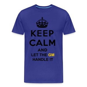 KEEP CALM AND LET The GM HANDLE IT - Men's Premium T-Shirt
