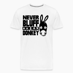 Poker: Never bluff a donkey T-Shirts