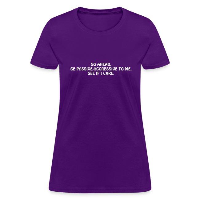 Passive Aggressive (Women's Shirt)