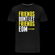T-Shirts ~ Men's Premium T-Shirt ~ FRIENDS DON'T LET FRIENDS EDM
