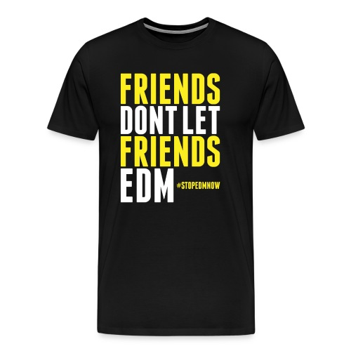 FRIENDS DON'T LET FRIENDS EDM - Men's Premium T-Shirt