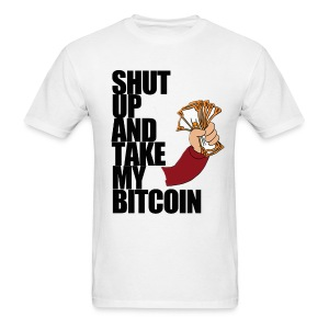 Shut Up & Take My Bitcoin T Shirt - Men's T-Shirt