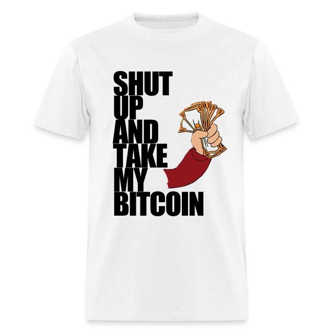 Shut Up & Take My Bitcoin T Shirt