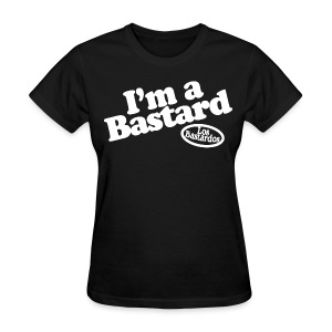 Ladies I'm a Bastard - Women's T-Shirt