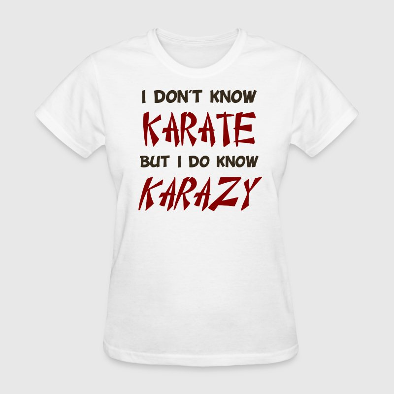 I Don't Know Karate But I Do Know Crazy Women's T-Shirts - Women's T-Shirt