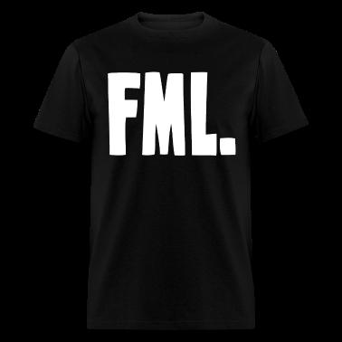 FML F My Life T-Shirts