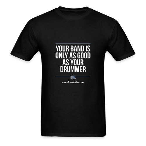 Your Band Is Only As Good As Your Drummer - Men's T-Shirt
