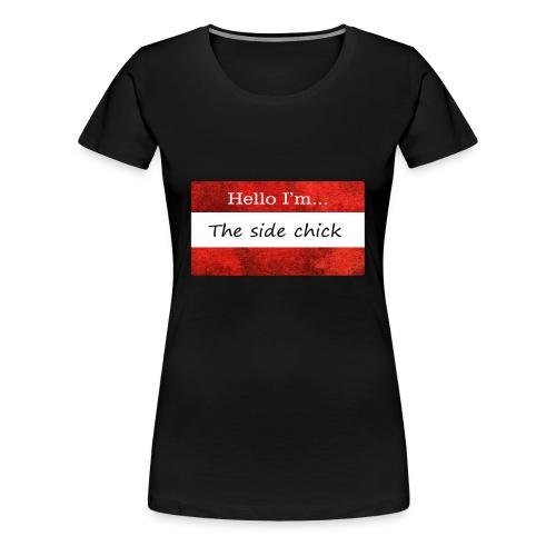 Side Chick Shirt - Women's Premium T-Shirt