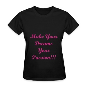 Make Your Dreams Your Passion™ Womens Tee - Women's T-Shirt