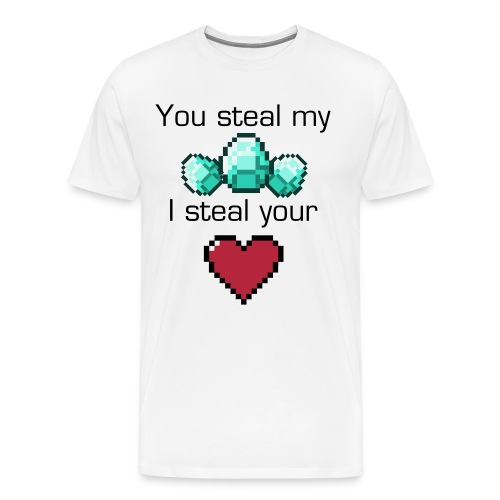 You Steal my Diamonds I Steal Your Hearts! - Men's Premium T-Shirt