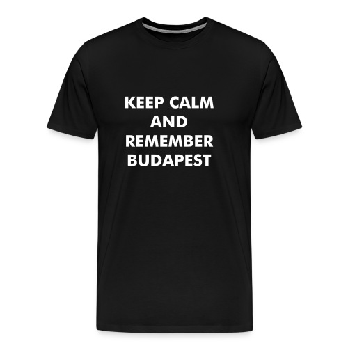 Keep Calm and Remember Budapest - Men's Premium T-Shirt