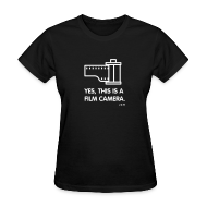 Women's T-Shirts ~ Women's T-Shirt ~ Yes, this is a Film Camera. Ladies