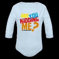 Baby Bodysuits ~ Baby Long Sleeve One Piece ~ Kidding Me?