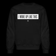 Long Sleeve Shirts ~ Crewneck Sweatshirt ~ I Woke Up Like This - Unisex Crewneck