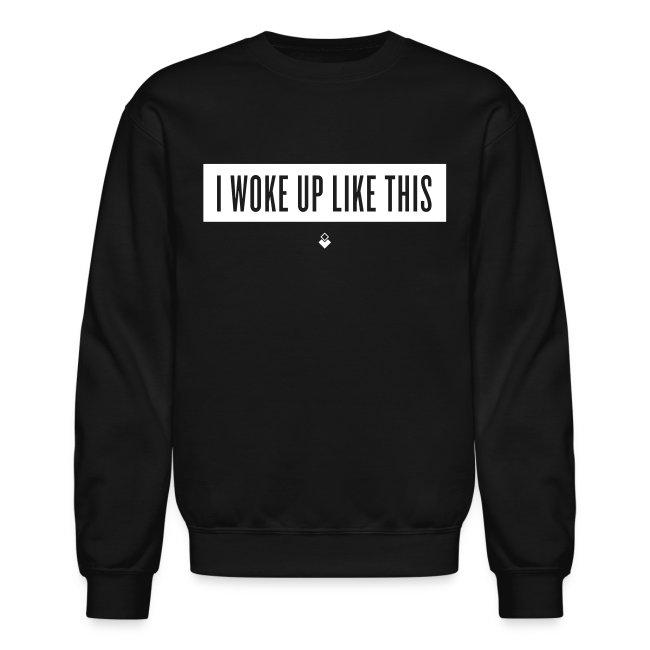 I Woke Up Like This - Unisex Crewneck