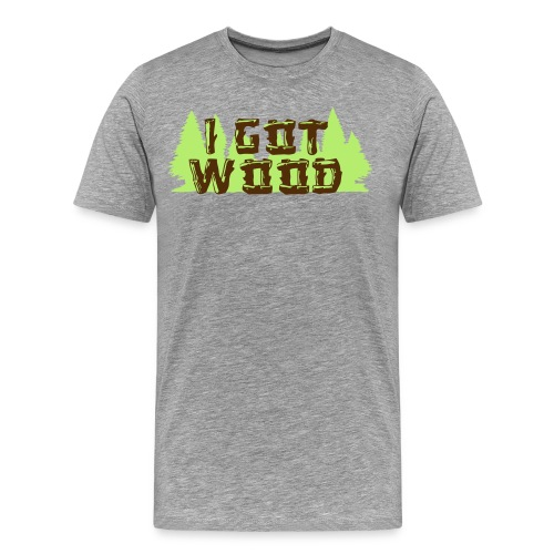 i got wood - Men's Premium T-Shirt
