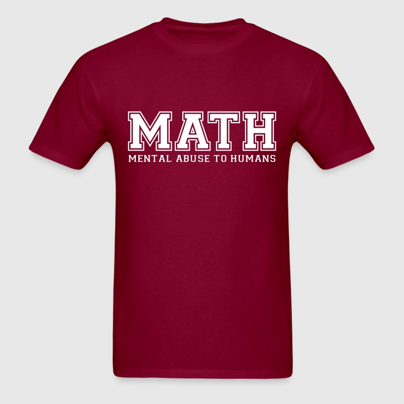 MATH is Mental Abuse To Humans T-Shirts - Men's T-Shirt