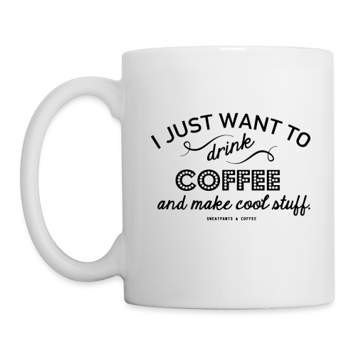 Just Want To Drink Coffee & Make Cool Stuff Mug - Coffee/Tea Mug