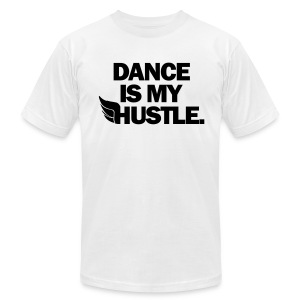 Dance Is My Hustle - Men's T-Shirt by American Apparel