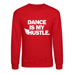 Dance Is My Hustle - Crewneck Sweatshirt