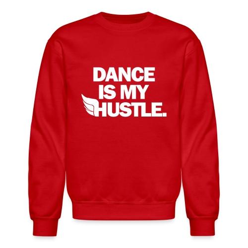 Dance Is My Hustle - Crewneck Sweatshirt