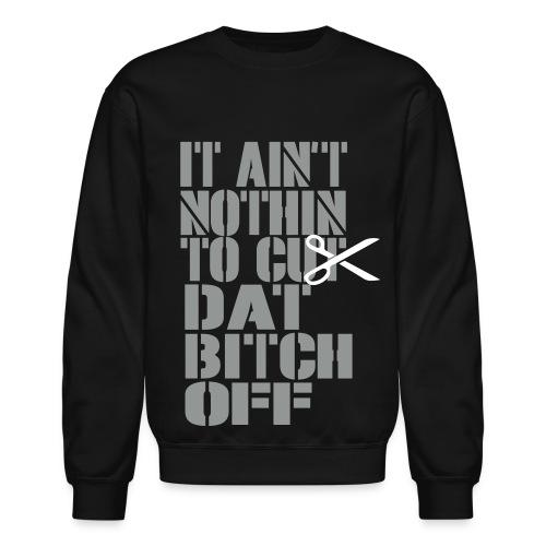 Cut That B*tch Off - Crewneck Sweatshirt