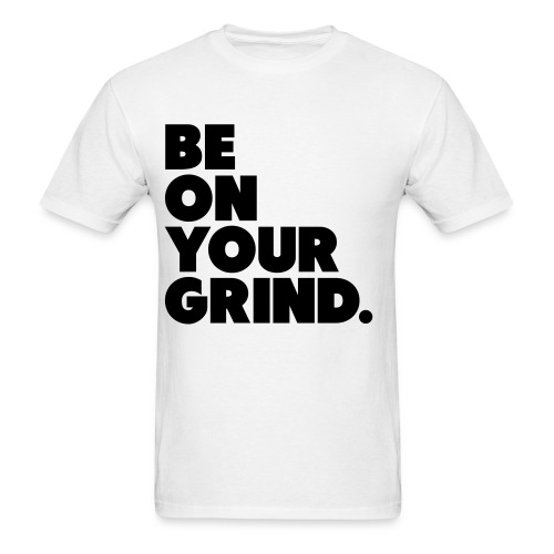 Be on your Grind Tee - Men's T-Shirt