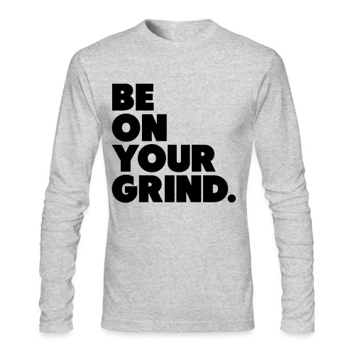 Be on your Grind Long Sleeve Tee - Men's Long Sleeve T-Shirt by Next Level