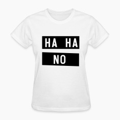 HAHA NO Women's T-Shirts