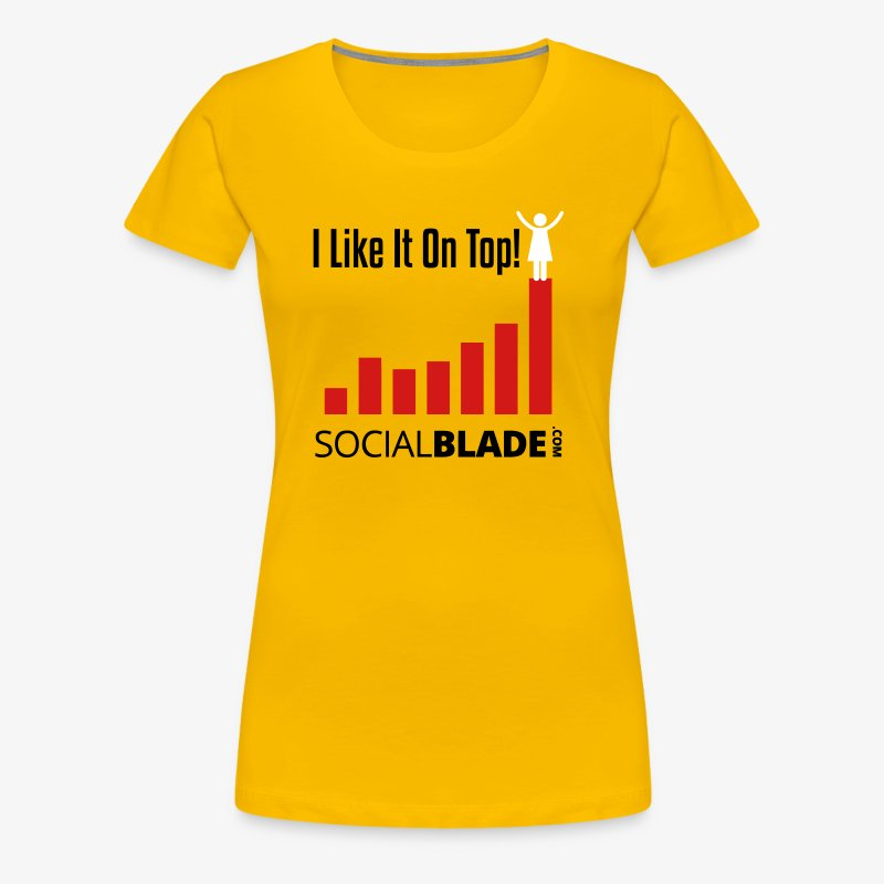 Social Blade I Like it On Top! Women's Shirt - Women's Premium T-Shirt