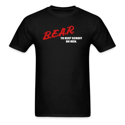 B.E.A.R. To Keep Scruff on Men Shirt - Men's T-Shirt