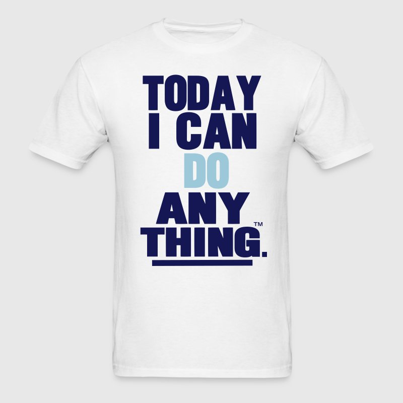 TODAY I CAN DO ANYTHING. T-Shirts - Men's T-Shirt