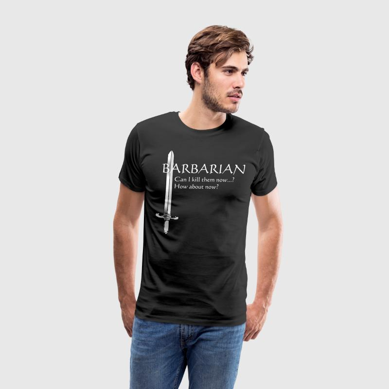 Barbarian - Can I kill them now? How about now? - Men's Premium T-Shirt
