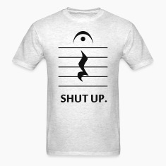 Shut Up by Music Notation T-Shirts