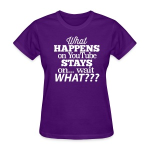 What Happens on YouTube Women's Shirt - Women's T-Shirt