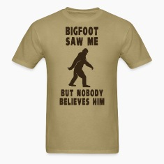 Bigfoot Saw Me But Nobody Believes Him T-Shirts