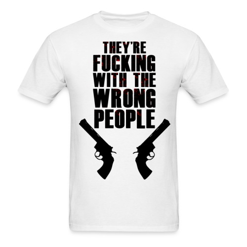 They're F***ing with the Wrong People Men's T - Men's T-Shirt