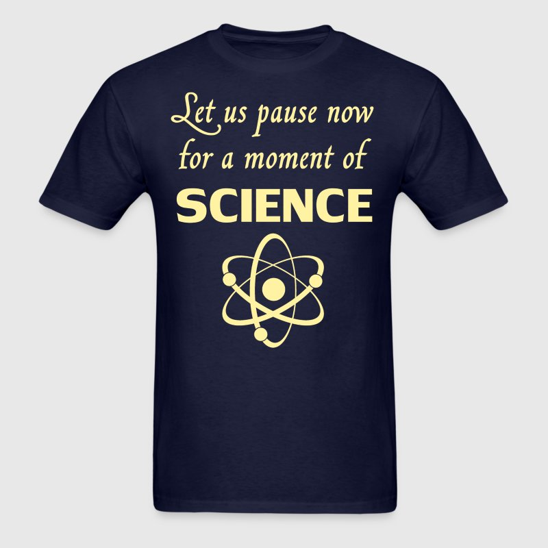 Pause for a Moment of Science T-Shirts - Men's T-Shirt
