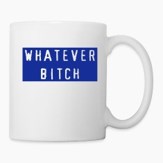 Whatever Bitch Bottles & Mugs
