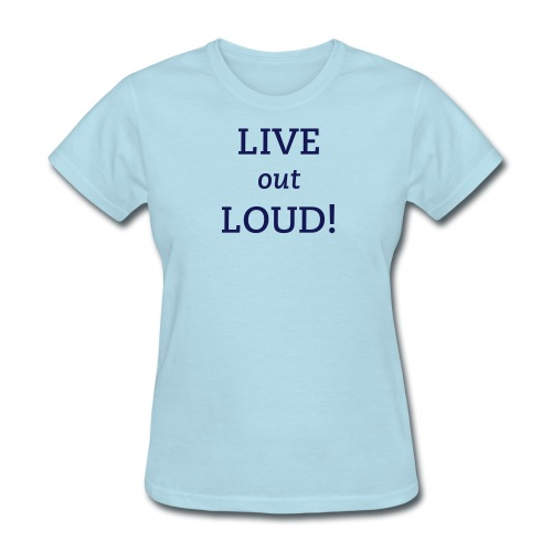 Live Out Loud! - Women's T-Shirt