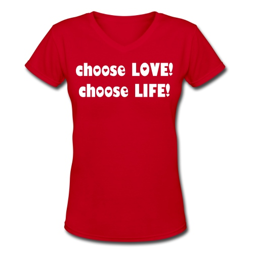 choose LOVE! choose LIFE! - Women's V-Neck T-Shirt