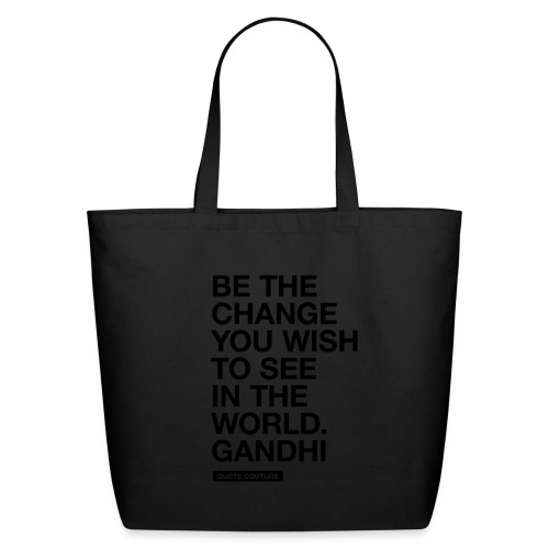 Be the change you wish to see in the world. --Gandhi eco-friendly canvas tote bag in black on black - Eco-Friendly Cotton Tote