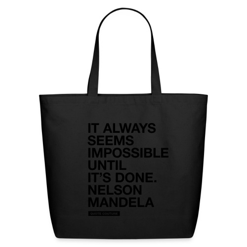 It always seems impossible until it's done. -- Nelson Mandela eco-friendly canvas tote bag in black on black - Eco-Friendly Cotton Tote
