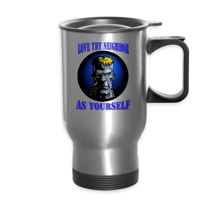 Love Thy Neighbor Stainless Steel Travel Mug - Travel Mug