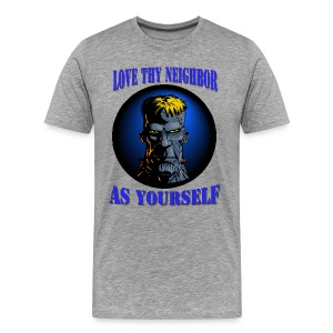 Love Thy Neighbor Premium T-Shirt For Men - Men's Premium T-Shirt