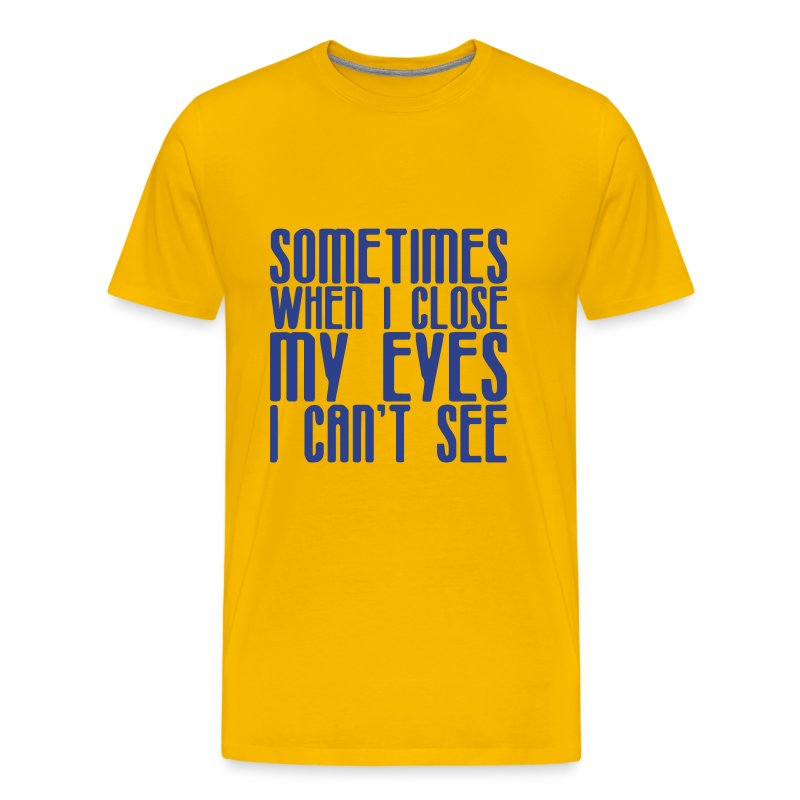 Sometimes when i close my eyes i can 39 t see t shirt for Where can i sell my t shirts