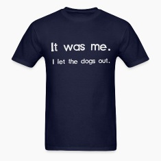 It Was Me, I Let the Dogs Out T-Shirts