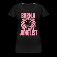 Women's T-Shirts ~ Women's Premium T-Shirt ~ Born A Junglist Ladies