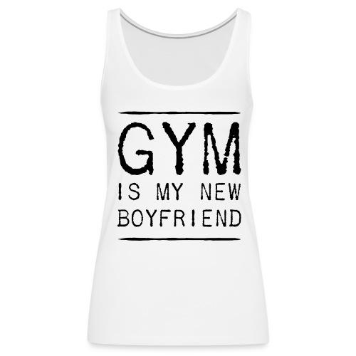 Gym is my new boyfriend - Women's Premium Tank Top