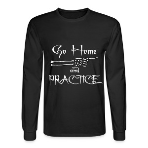 Go Home And Practice Long Sleeve Tee - Men's Long Sleeve T-Shirt